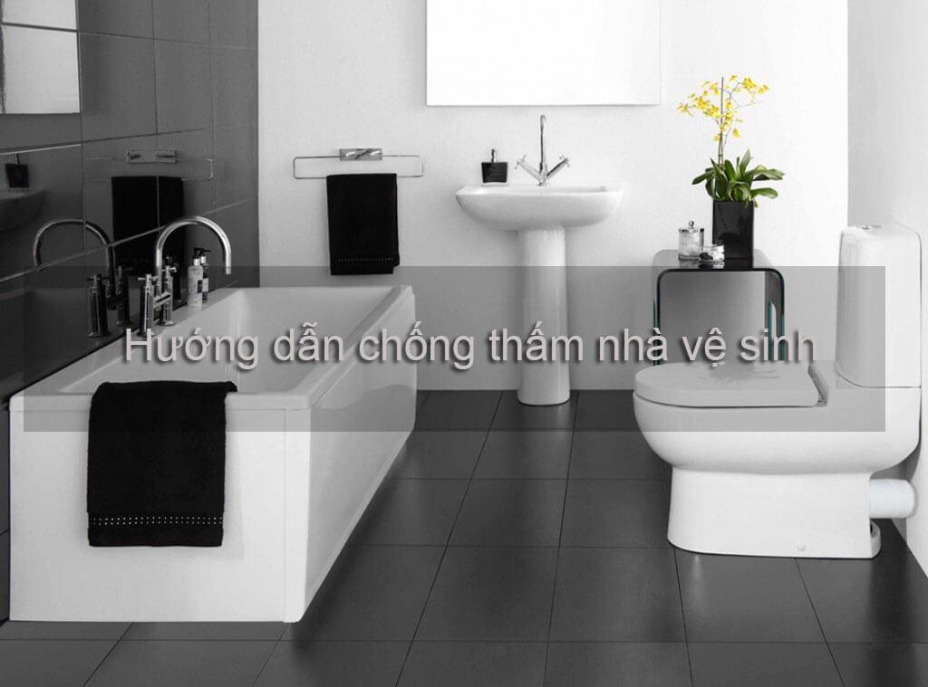 Hướng dẫn chống thấm nhà vệ sinh hiệu quả